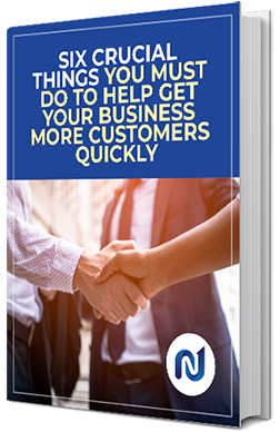 Six Crucial Things You Must Do To Help Get Your Business More Customers Quickly
